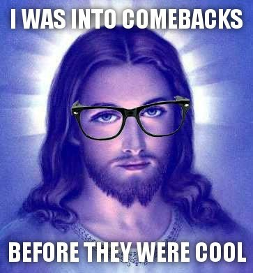 Hipster-Jesus-I-Was-Into-Comebacks-Before-They-Were-Cool